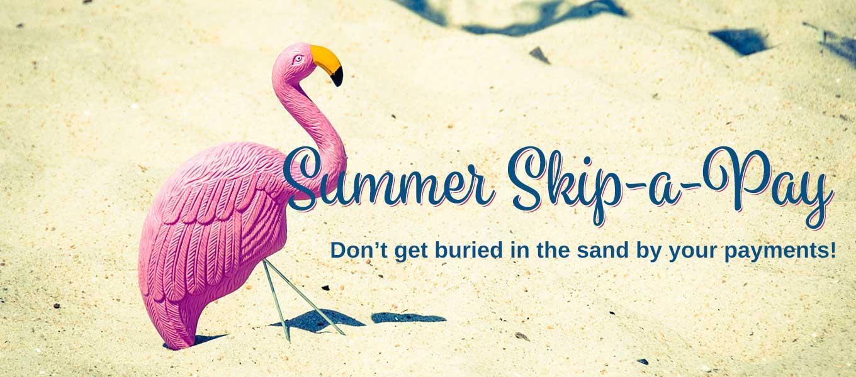 Summer Skip-A-Pay 2019!